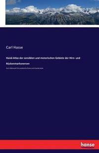 Hand-Atlas Der Sensiblen Und Motorischen Gebiete Der Hirn- Und Ruckenmarksnerven