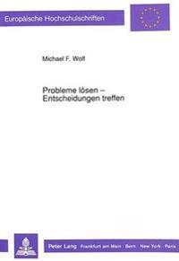 Probleme Loesen - Entscheidungen Treffen: Optimale Verfahrensstrategien Und Moeglichkeiten Der Computerunterstuetzung