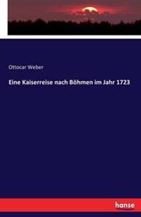 Eine Kaiserreise Nach Bohmen Im Jahr 1723