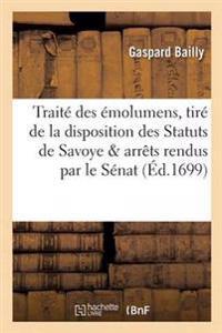 Trait� Des �molumens, Tir� de la Disposition Des Statuts de Savoye Et Arr�ts Rendus Par Le S�nat
