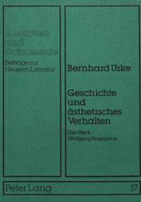 Geschichte Und Aesthetisches Verhalten: Das Werk Wolfgang Koeppens
