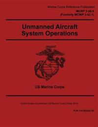 Marine Corps Reference Publication McRp 3-20.5 (Formerly McWp 3-42.1) Unmanned Aircraft System Operations 2 May 2016