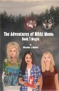Adventures of Nikki Moon: Book 1 Magic