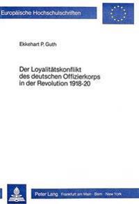 Der Loyalitaetskonflikt Des Deutschen Offizierkorps in Der Revolution 1918-20