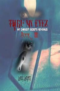 Thru My Eyez': My Darkest Secrets Revealed