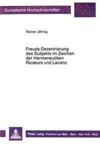 Freuds Dezentrierung Des Subjekts Im Zeichen Der Hermeneutiken Ricoeurs Und Lacans