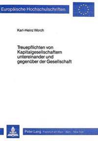 Treuepflichten Von Kapitalgesellschaftern Untereinander Und Gegenueber Der Gesellschaft: Eine Rechtsvergleichende Darstellung Des Deutschen Und Amerik