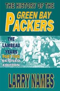 The History of the Green Bay Packers: The Lambeau Years - Part Two - Revised Edition