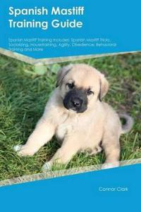 Spanish Mastiff Training Guide Spanish Mastiff Training Includes