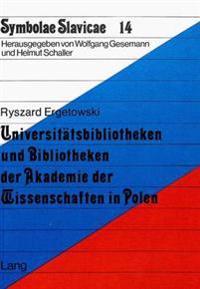 Universitaetsbibliotheken Und Bibliotheken Der Akademie Der Wissenschaften in Polen: Abriss Der Geschichte