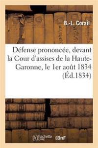 Defense Prononcee. Corail Devant La Cour D'Assises de La Haute-Garonne, Le 1er Aout 1834: