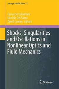 Shocks, Singularities and Oscillations in Nonlinear Optics and Fluid Mechanics