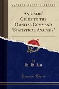 An Users' Guide to the Omnitab Command Statistical Analysis (Classic Reprint)