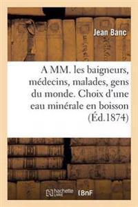 A MM. Les Baigneurs, Medecins, Malades, Gens Du Monde. Choix D'Une Eau Minerale En Boisson 1878