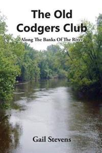 The Old Codgers Club: Along the Banks of the River