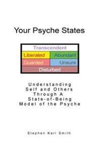 Your Psyche States: Understanding Self and Others Through a State-Of-Being Model of the Psyche