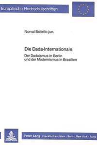 Die Dada-Internationale: Der Dadaismus in Berlin Und Der Modernismus in Brasilien