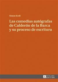 Las Comedias Autografas de Calderon de La Barca y Su Proceso de Escritura