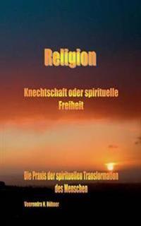Religion Knechtschaft Oder Spirituelle Freiheit