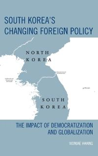 South Korea's Changing Foreign Policy: The Impact of Democratization and Globalization