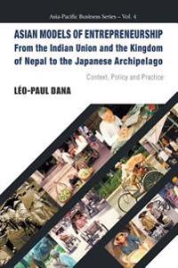 Asian Models Of Entrepreneurship -- From The Indian Union And The Kingdom Of Nepal To The Japanese Archipelago: Context, Policy And Practice