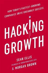 Hacking growth - how todays fastest-growing companies drive breakout succes