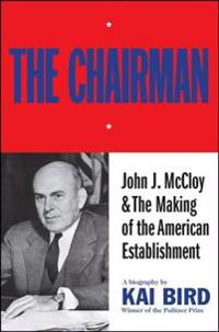 The Chairman: John J. McCloy & the Making of the American Establishment