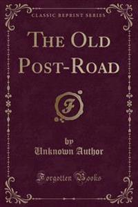 The Old Post-Road (Classic Reprint)