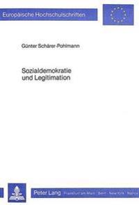 Sozialdemokratie Und Legitimation: Untersuchungen Zum Zusammenhang Von Oekonomischen Krisen, Stabilitaetspolitik Und Legitimationsbeschaffung in Dem Z