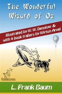The Wonderful Wizard of Oz (with 4 Book Trailers): New Illustrated Edition with Original Drawings by W.W. Denslow, & with 4 Book Trailers by Wirton Ar