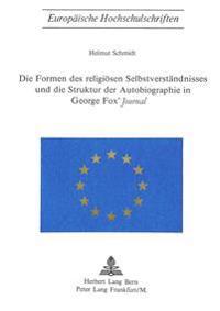 Die Formen Des Religioesen Selbstverstaendnisses Und Die Struktur Der Autobiographie in George Fox's -Journal-