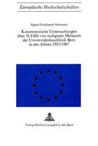 Katamnestische Untersuchungen Ueber 36 Faelle Von Malignem Melanom Der Universitaetshautklinik Bern in Den Jahren 1953-1967