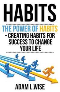 Habits: The Power of Habits - Creating Habits for Success to Change Your Life