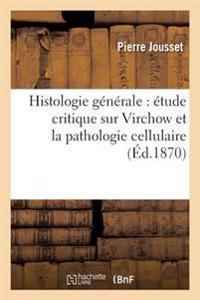 Histologie Generale: Etude Critique Sur Virchow Et La Pathologie Cellulaire, Par Le Dr P. Jousset,
