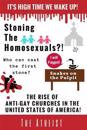 Stoning the Homosexuals?!: The Rise of Anti-Gay Churches in the United States of America!