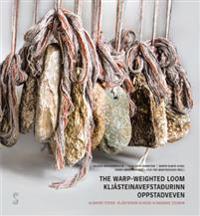 The warp-weighted loom = Kljásteinavefstadurinn : kljásteinar klingja = Oppstadveven : klingande steinar