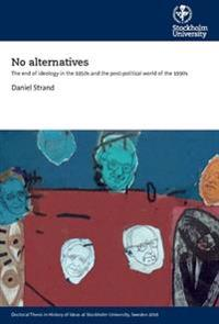 No alternatives : the end of ideology in the 1950s and the post-political world of the 1990s