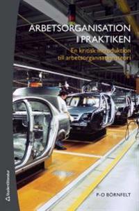 Arbetsorganisation i praktiken : en kritisk introduktion till arbetsorganisationsteori