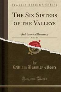 The Six Sisters of the Valleys, Vol. 2 of 3