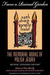 From a Ruined Garden, Second Expanded Edition: The Memorial Books of Polish Jewry