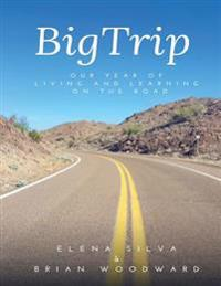 Bigtrip: Our Year of Living and Learning on the Road