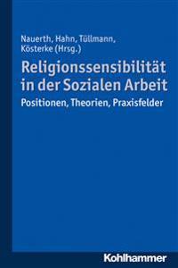 Religionssensibilitat in Der Sozialen Arbeit: Positionen, Theorien, Praxisfelder