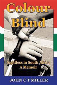 Colour Blind: Sightless in South Africa. a Memoir
