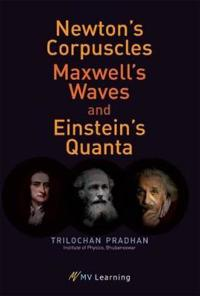 Newtons corpuscles, maxwells waves, and einsteins quanta