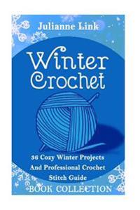 Winter Crochet Book Collection 4 in 1: 36 Cozy Winter Projects and Professional Crochet Stitch Guide: (Christmas Crochet, Crochet Stitches, Crochet Pa