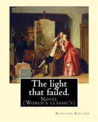 The Light That Failed. by: Rudyard Kipling: Novel (World's Classic's)