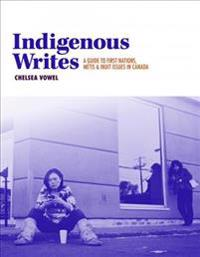 Indigenous Writes: A Guide to First Nations, Metis, and Inuit Issues in Canada