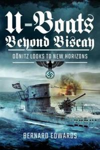 U-Boats Beyond Biscay: Donitz Looks to New Horizons