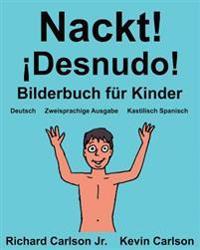 Nackt! Desnudo!: Ein Bilderbuch Fur Kinder Deutsch-Kastilisch Spanisch (Zweisprachige Ausgabe) (WWW.Rich.Center)