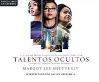 Talentos Ocultas (Hidden Figures): El Sueno Americano y La Historia Jam S Contada de Las Mujeres Matem Ticas Afroamericanas Que Ayudaro